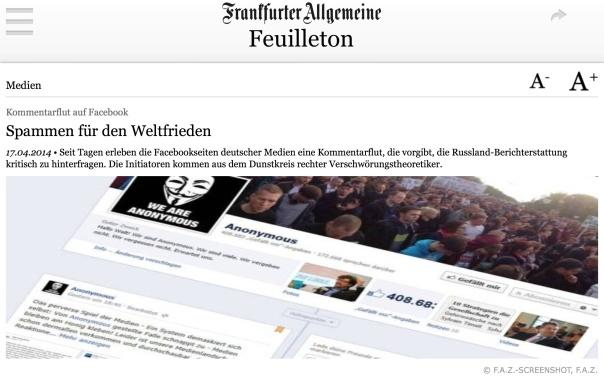 Kommentarflut auf Facebook Spammen für den Weltfrieden 17.04.2014 Seit Tagen erleben die Facebookseiten deutscher Medien eine Kommentarflut, die vorgibt, die Russland-Berichterstattung kritisch zu hinterfragen. Die Initiatoren kommen aus dem Dunstkreis rechter Verschwörungstheoretiker. Screenshot @derblauweisse FAZ